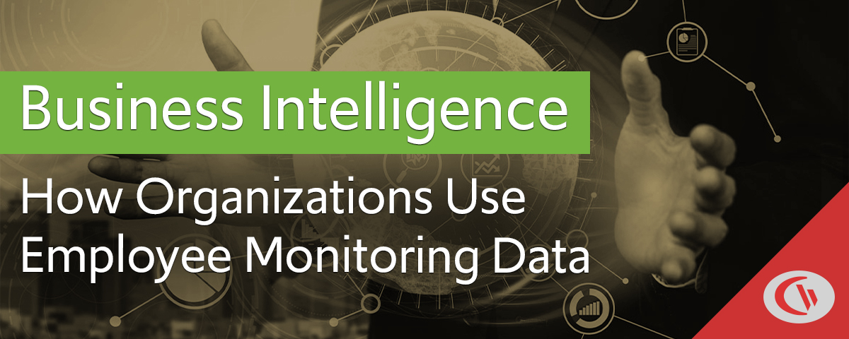 Business Intelligence - How organizations use employee monitoring data - CurrentWare